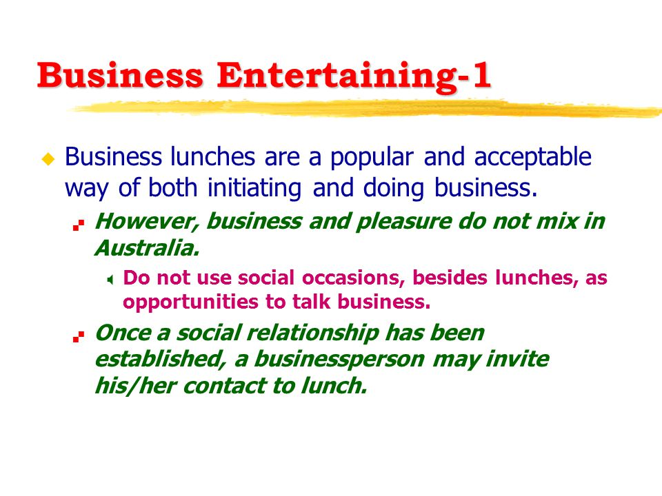 Business Entertaining-1 u Business lunches are a popular and acceptable way of both initiating and doing business.  However, business and pleasure do