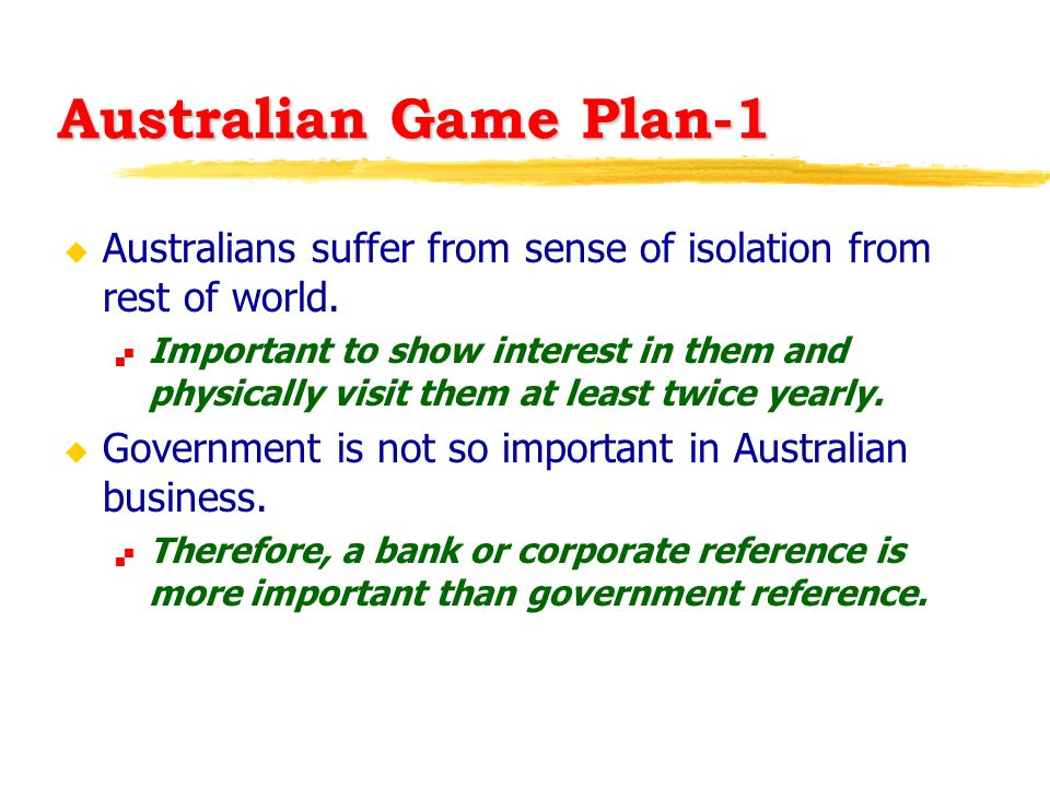 Australian Game Plan-1 u Australians suffer from sense of isolation from rest of world.