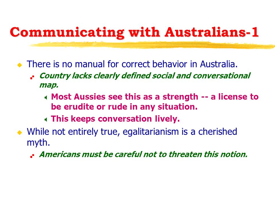 Communicating with Australians-1 u There is no manual for correct behavior in Australia.  Country lacks clearly defined social and conversational map