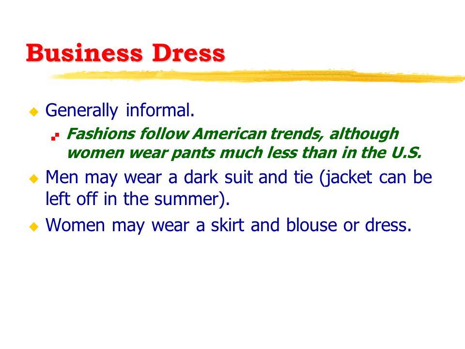 Business Dress u Generally informal.