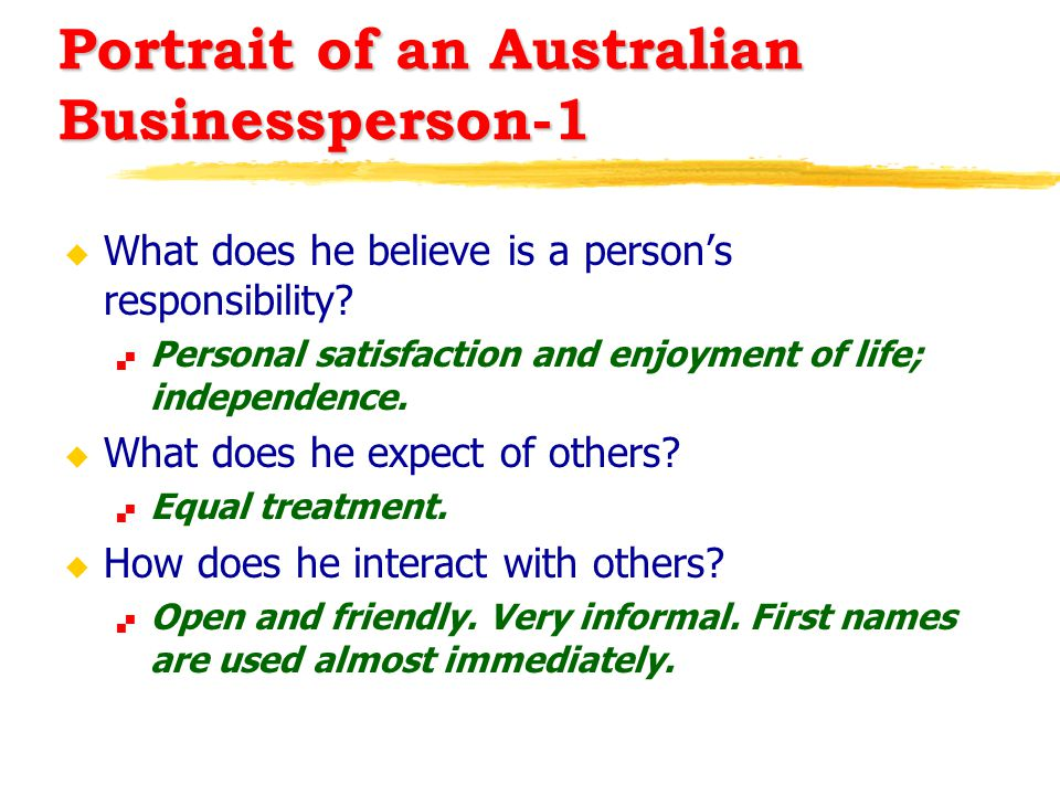Portrait of an Australian Businessperson-1 u What does he believe is a person's responsibility?  Personal satisfaction and enjoyment of life; indepen