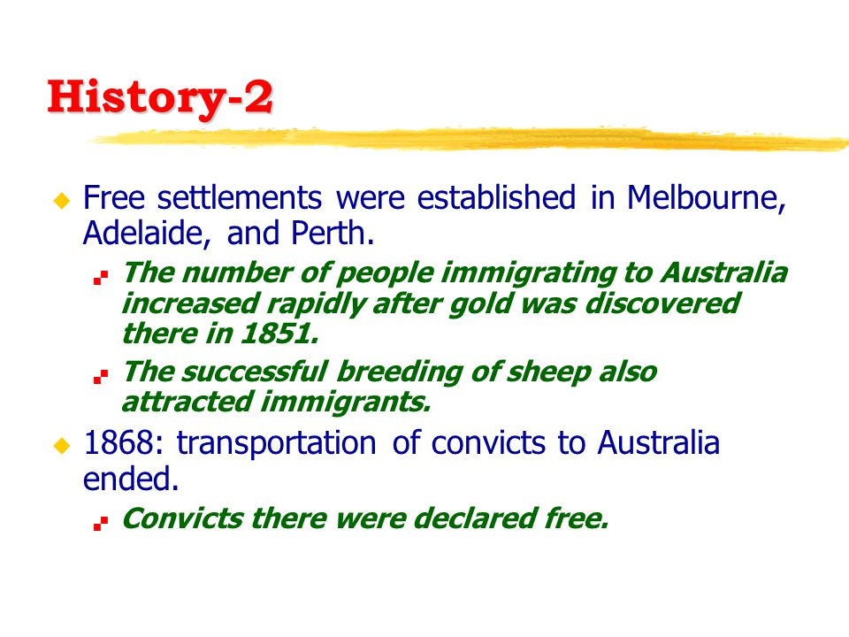 History-2 u Free settlements were established in Melbourne, Adelaide, and Perth.  The number of people immigrating to Australia increased rapidly aft