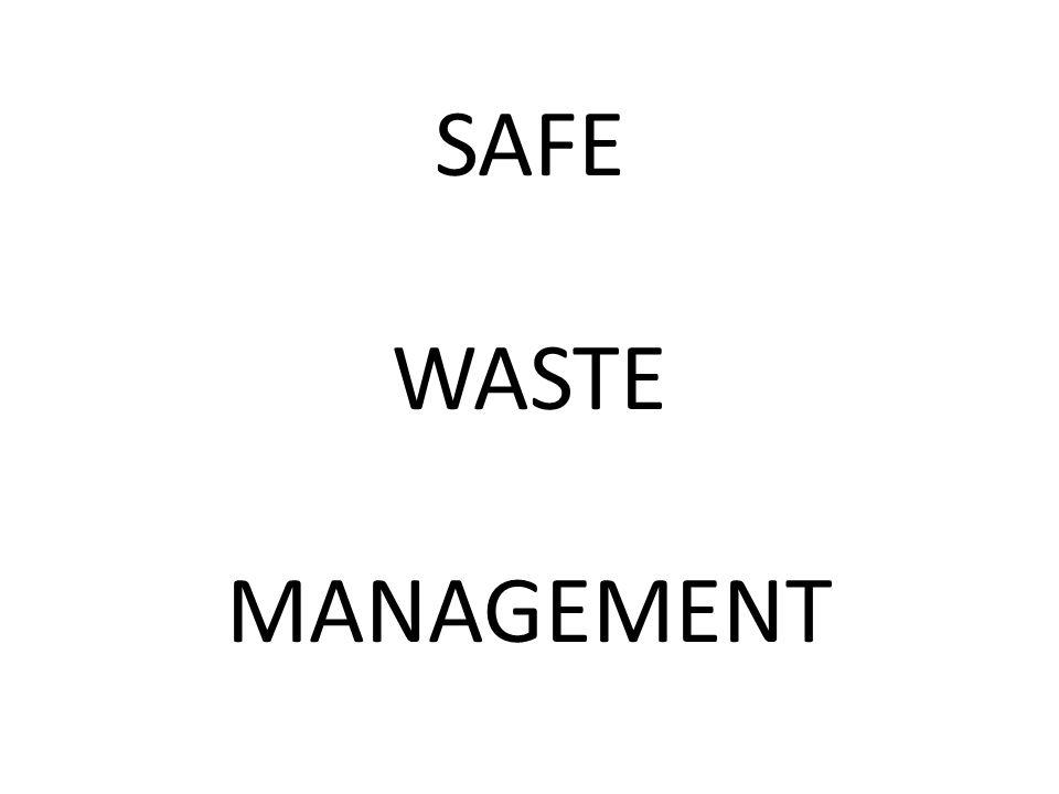 SAFE WASTE MANAGEMENT