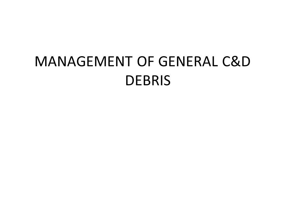 MANAGEMENT OF GENERAL C&D DEBRIS