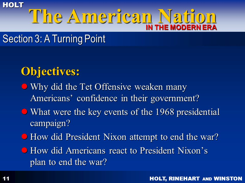 HOLT, RINEHART AND WINSTON The American Nation HOLT IN THE MODERN ERA 11 Objectives: Why did the Tet Offensive weaken many Americans' confidence in th