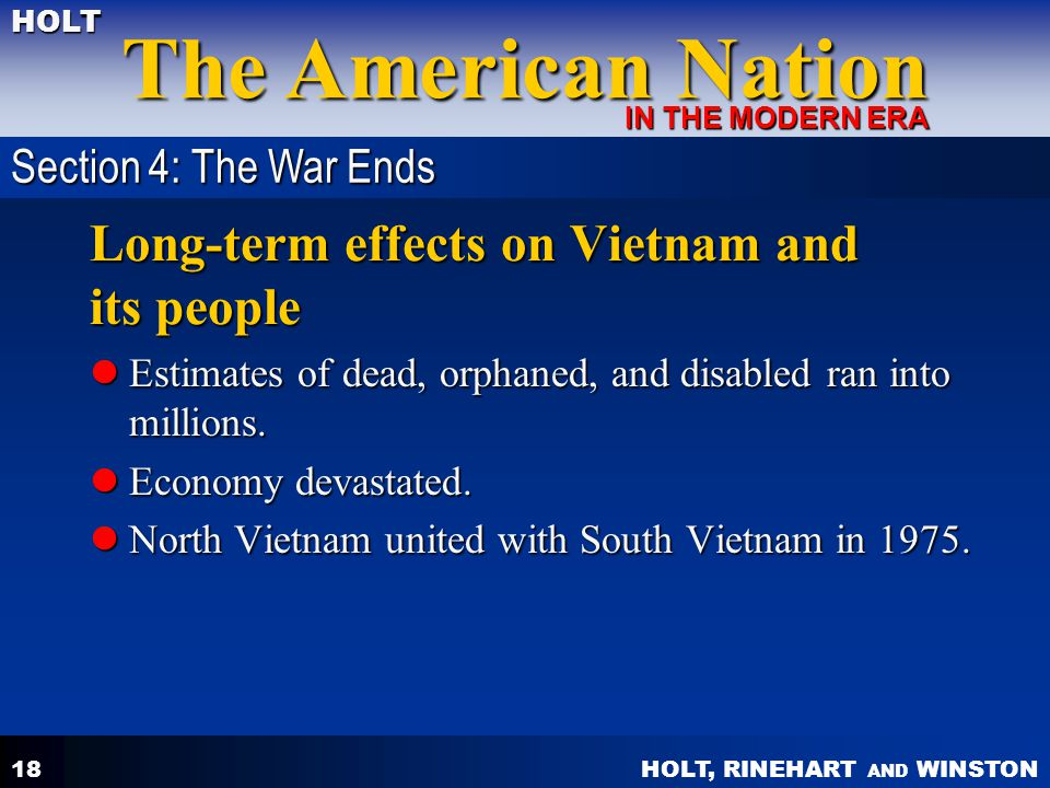 HOLT, RINEHART AND WINSTON The American Nation HOLT IN THE MODERN ERA 18 Long-term effects on Vietnam and its people Estimates of dead, orphaned, and