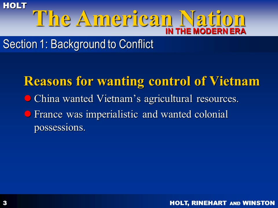 HOLT, RINEHART AND WINSTON The American Nation HOLT IN THE MODERN ERA 3 Reasons for wanting control of Vietnam China wanted Vietnam's agricultural res