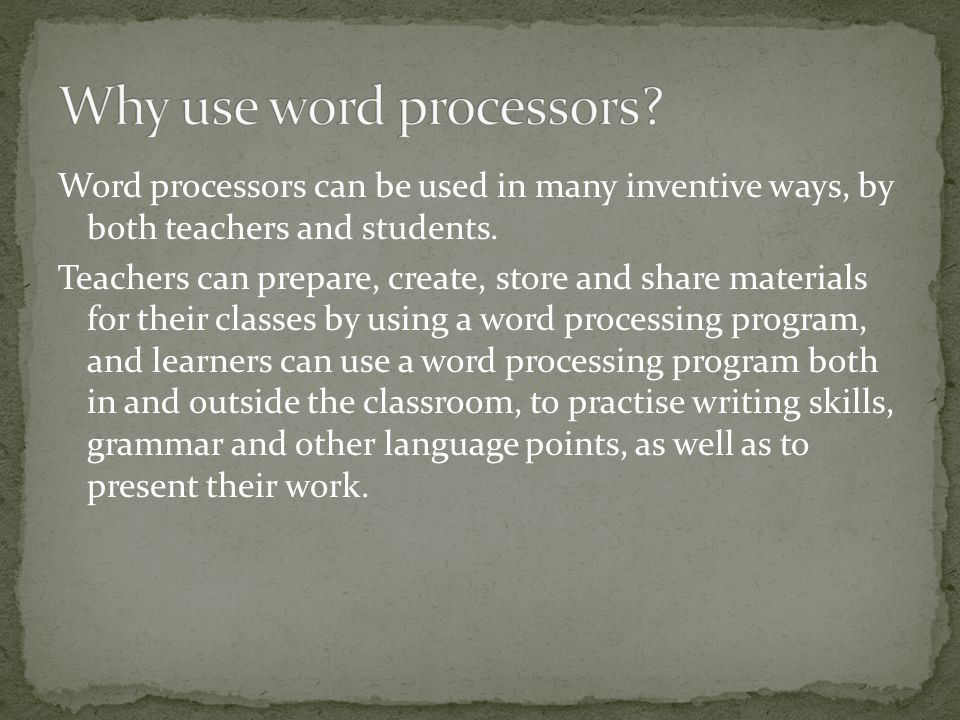 Word processors can be used in many inventive ways, by both teachers and students. Teachers can prepare, create, store and share materials for their c