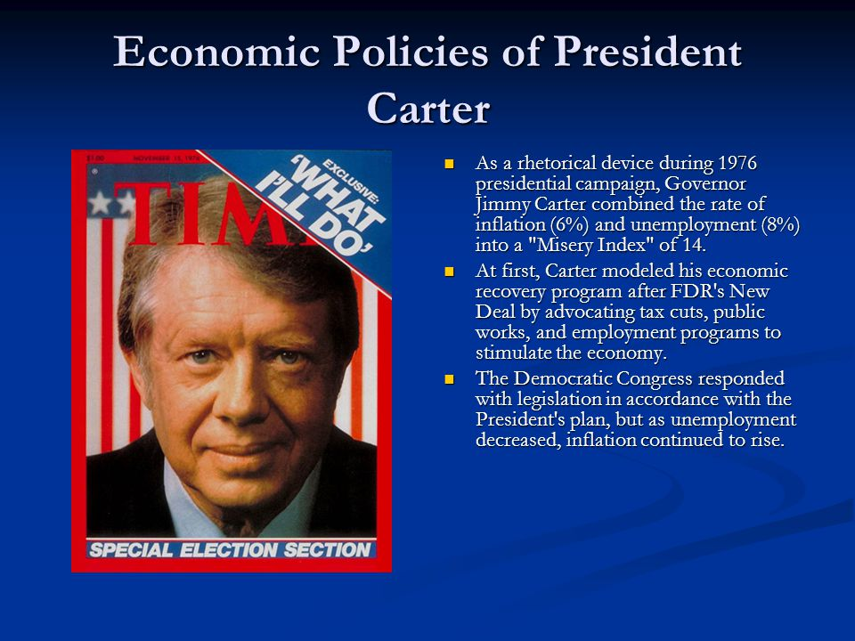 Economic Policies of President Carter As a rhetorical device during 1976 presidential campaign, Governor Jimmy Carter combined the rate of inflation (