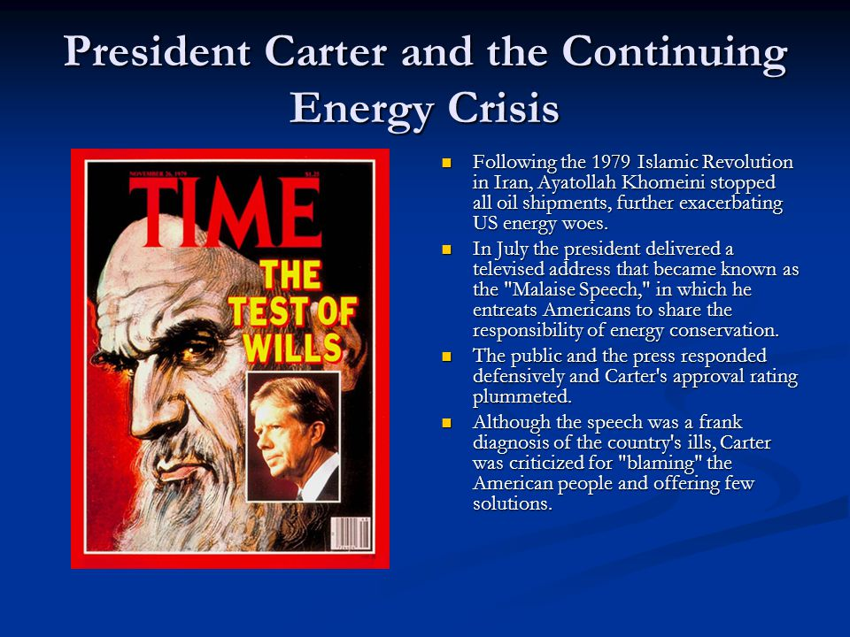 President Carter and the Continuing Energy Crisis Following the 1979 Islamic Revolution in Iran, Ayatollah Khomeini stopped all oil shipments, further