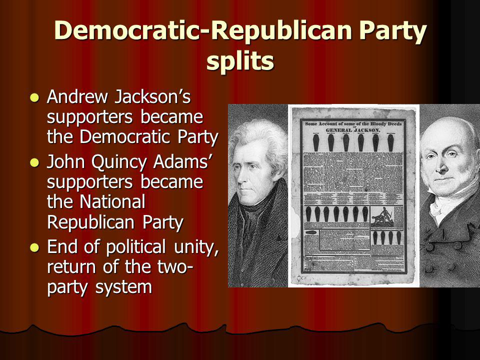 Democratic-Republican Party splits Andrew Jackson's supporters became the Democratic Party Andrew Jackson's supporters became the Democratic Party Joh