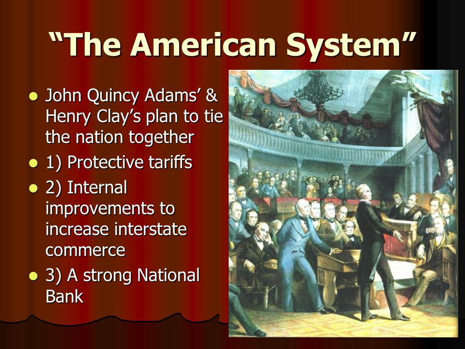 """The American System"" John Quincy Adams' & Henry Clay's plan to tie the nation together John Quincy Adams' & Henry Clay's plan to tie the nation toget"