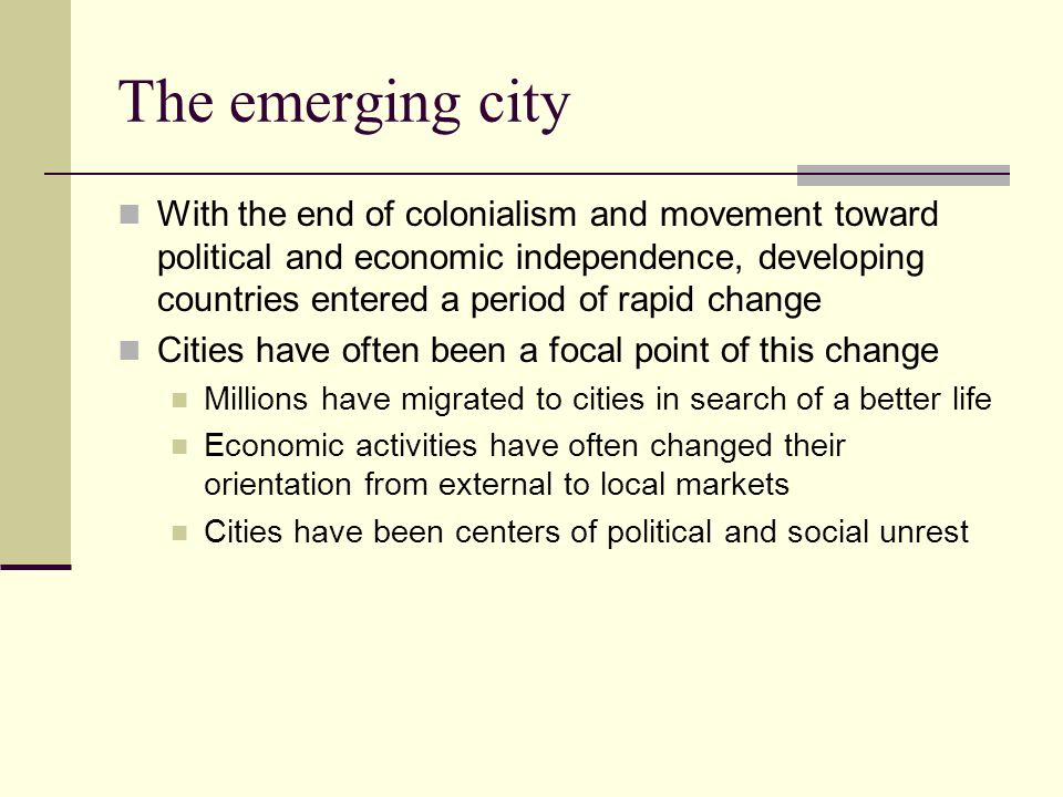 The emerging city Because the emerging city model is a fluid one, results cannot be predicted accurately Some think cities in developing countries will undergo the same changes found in industrializing cities of the nineteenth century