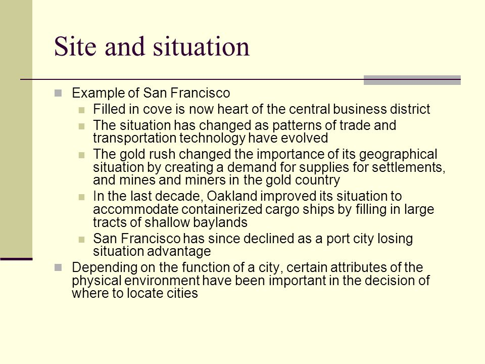 Site and situation Example of San Francisco Filled in cove is now heart of the central business district The situation has changed as patterns of trad