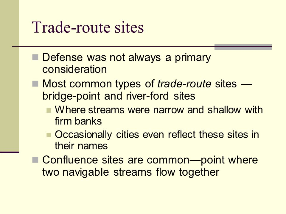 Trade-route sites Defense was not always a primary consideration Most common types of trade-route sites — bridge-point and river-ford sites Where stre