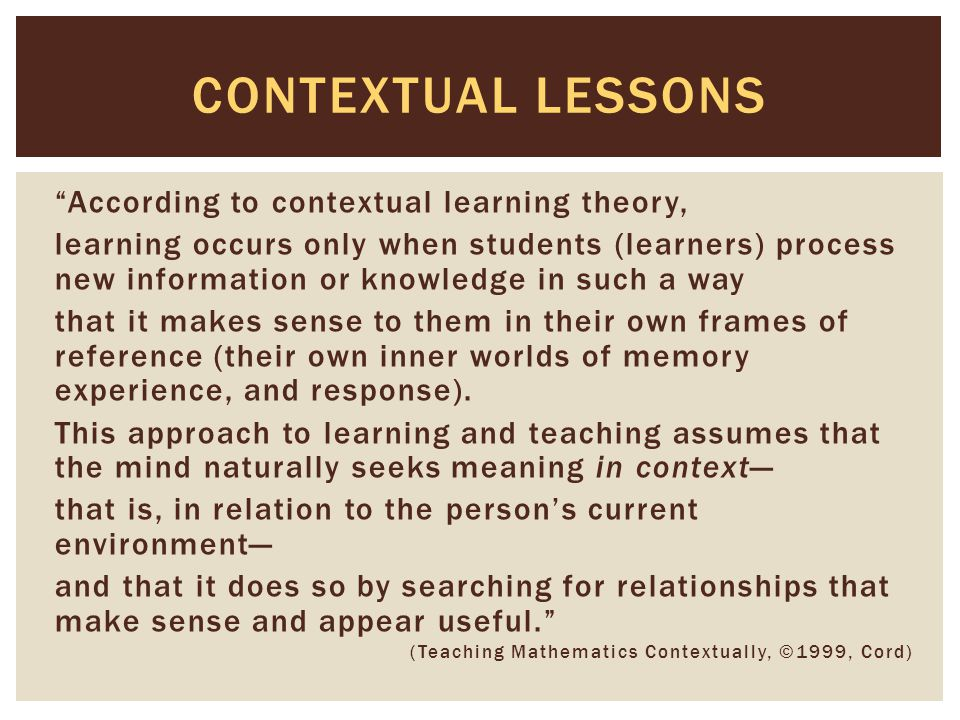  Are new concepts presented in real-life (outside the classroom) situations and experiences that are familiar to the student.