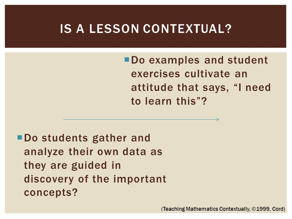  Do examples and student exercises cultivate an attitude that says, I need to learn this .