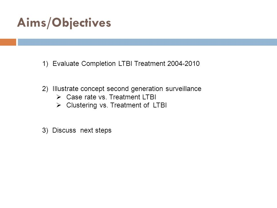 Aims/Objectives 1)Evaluate Completion LTBI Treatment 2004-2010 2)Illustrate concept second generation surveillance  Case rate vs.