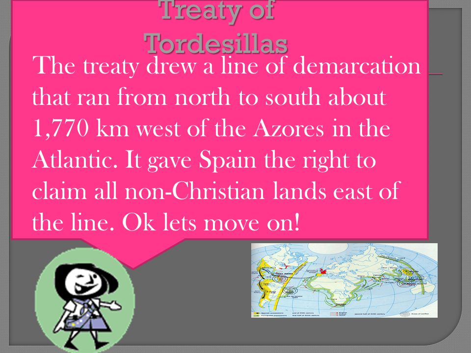  The treaty drew a line of demarcation that ran from north to south about 1,770 km west of the Azores in the Atlantic.