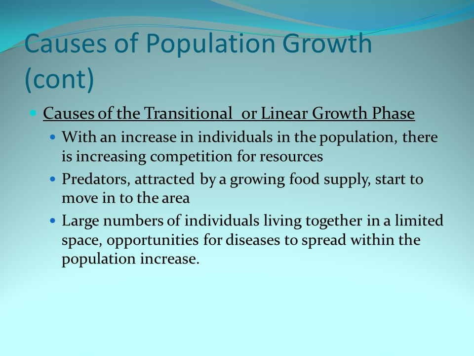 Causes of Population Growth (cont) Causes of the Transitional or Linear Growth Phase With an increase in individuals in the population, there is incre