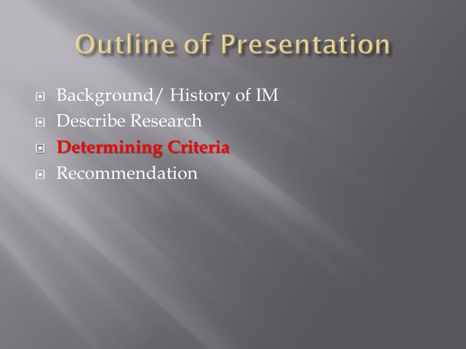  Background/ History of IM  Describe Research  Determining Criteria  Recommendation