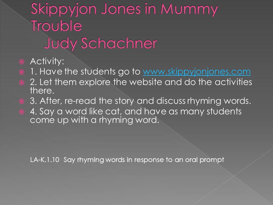  Activity:  1. Have the students go to www.skippyjonjones.comwww.skippyjonjones.com  2.