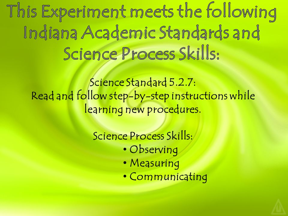 Science Standard 5.2.7: Read and follow step-by-step instructions while learning new procedures.