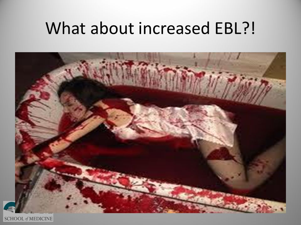 What about increased EBL?!