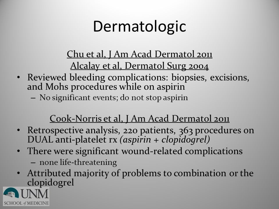 Dermatologic Chu et al, J Am Acad Dermatol 2011 Alcalay et al, Dermatol Surg 2004 Reviewed bleeding complications: biopsies, excisions, and Mohs proce