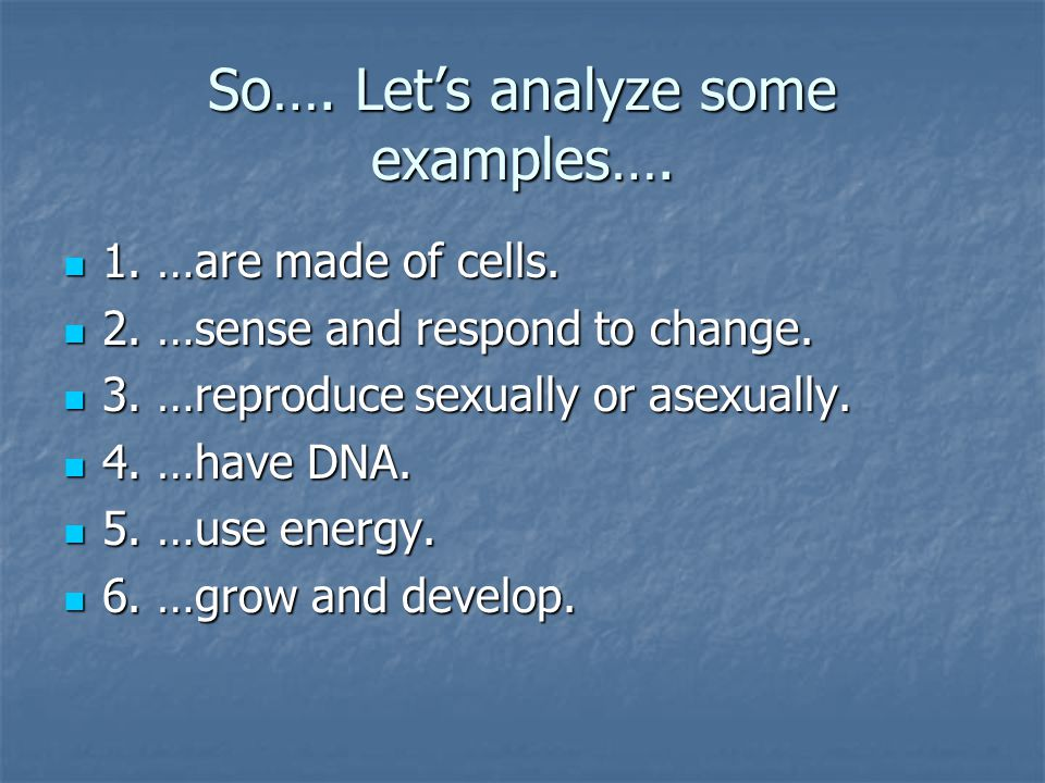 So…. Let's analyze some examples…. 1. …are made of cells.