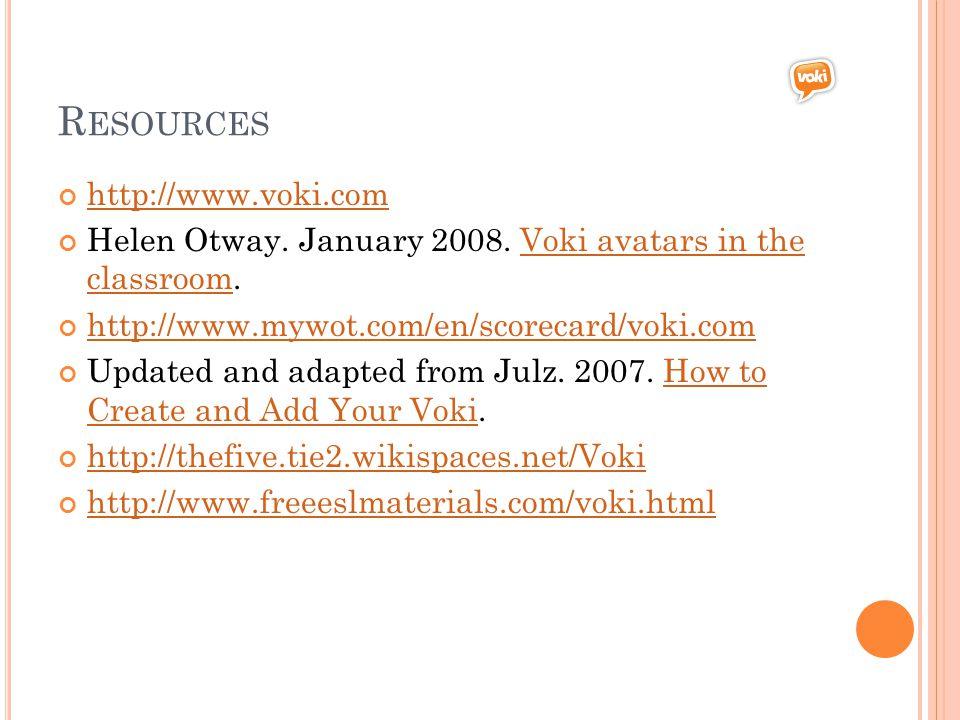 R ESOURCES http://www.voki.com Helen Otway. January 2008.