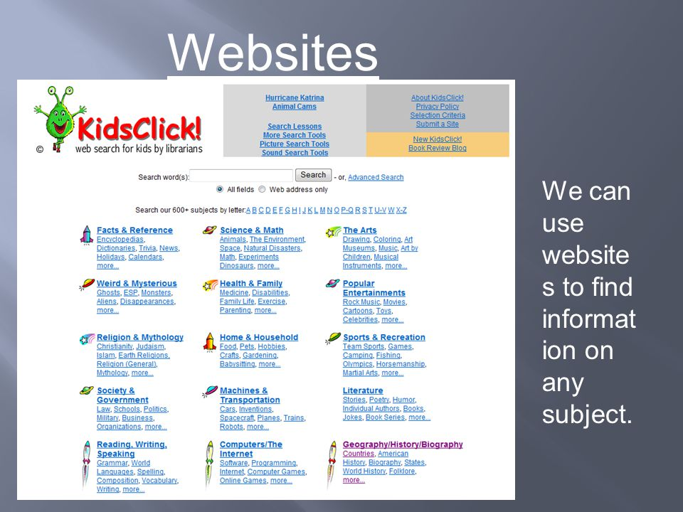 There are millions of websites to give us information on the subject that we're interested in.