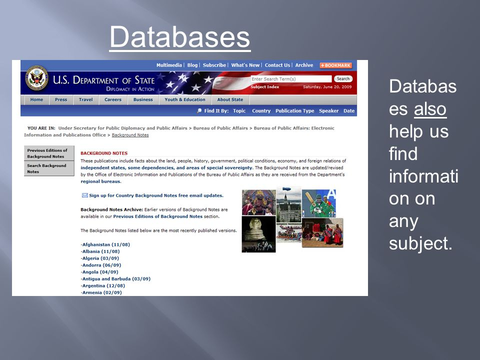 Databases Databas es also help us find informati on on any subject.