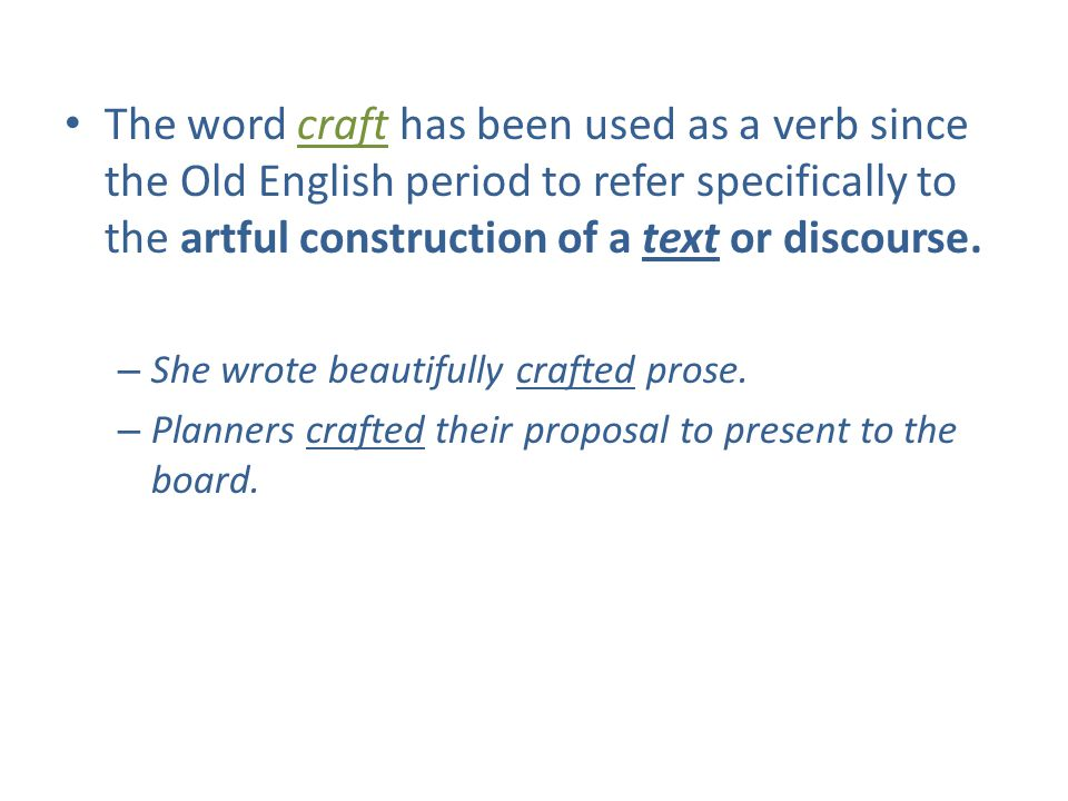 The word craft has been used as a verb since the Old English period to refer specifically to the artful construction of a text or discourse. – She wro