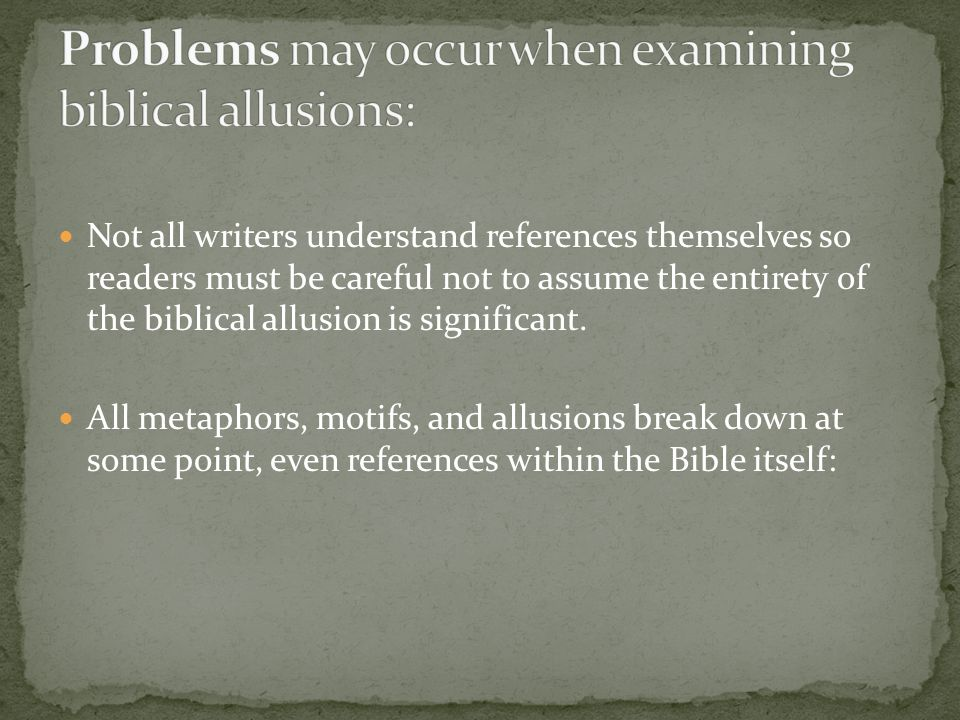 Not all writers understand references themselves so readers must be careful not to assume the entirety of the biblical allusion is significant.