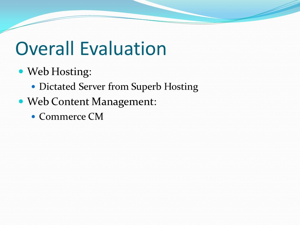 Overall Evaluation Web Hosting: Dictated Server from Superb Hosting Web Content Management: Commerce CM