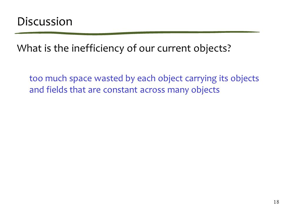 Discussion What is the inefficiency of our current objects.