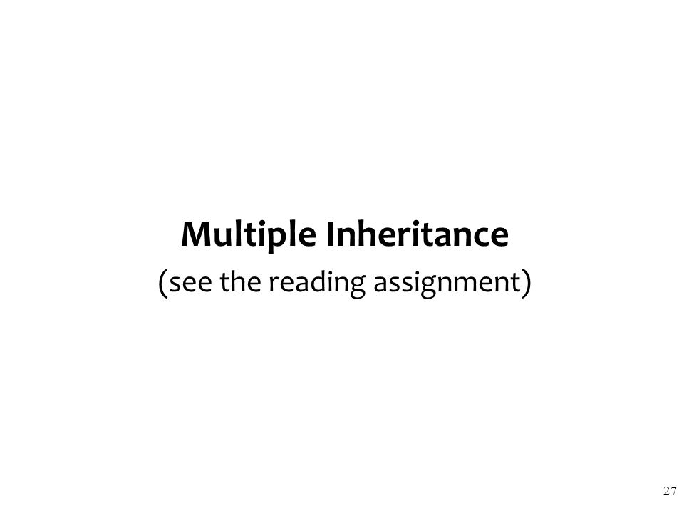 Multiple Inheritance (see the reading assignment) 27