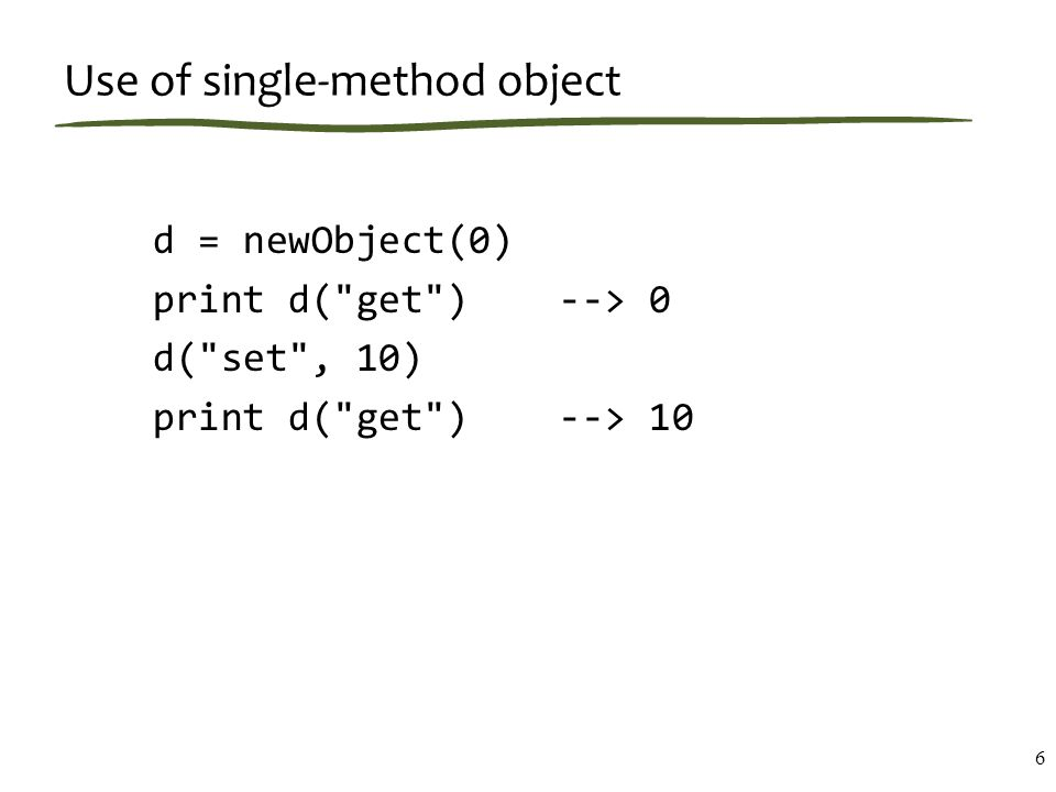 Your homework (see the assigned reading) Pros of single-method objects: Cons of single method objects: 7