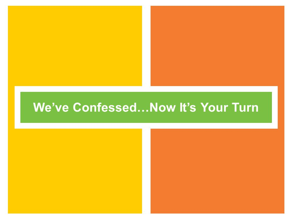 We've Confessed…Now It's Your Turn