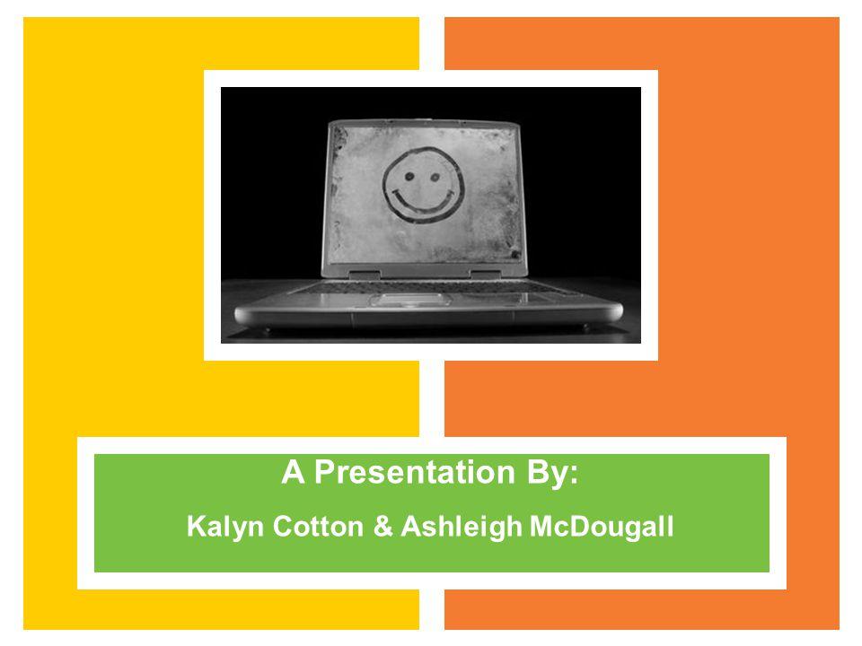 A Presentation By: Kalyn Cotton & Ashleigh McDougall