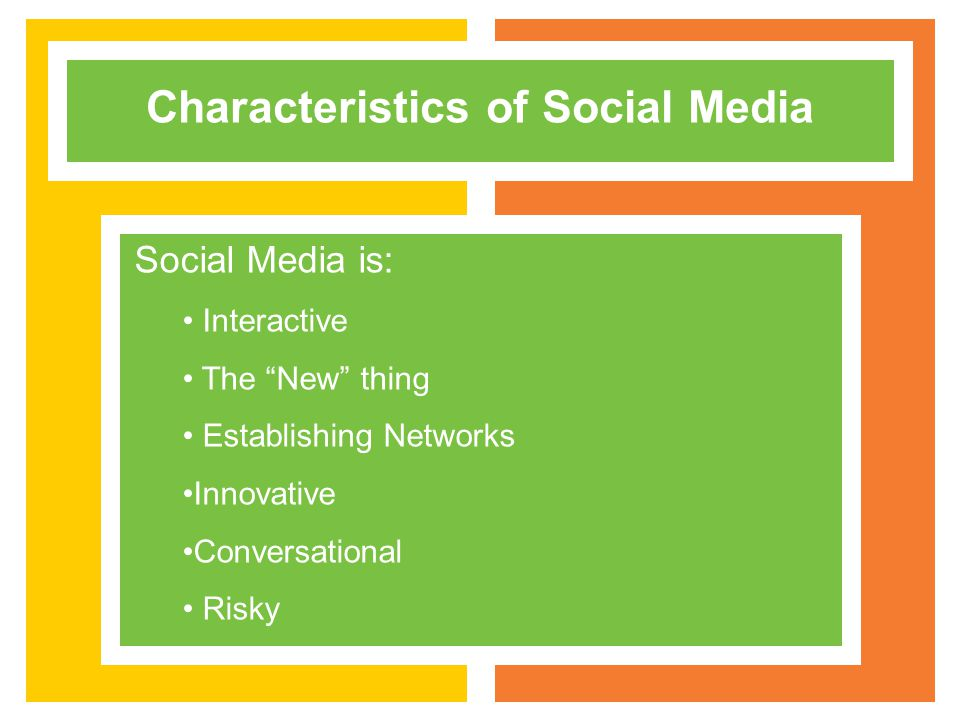 Characteristics of Social Media Social Media is: Interactive The New thing Establishing Networks Innovative Conversational Risky