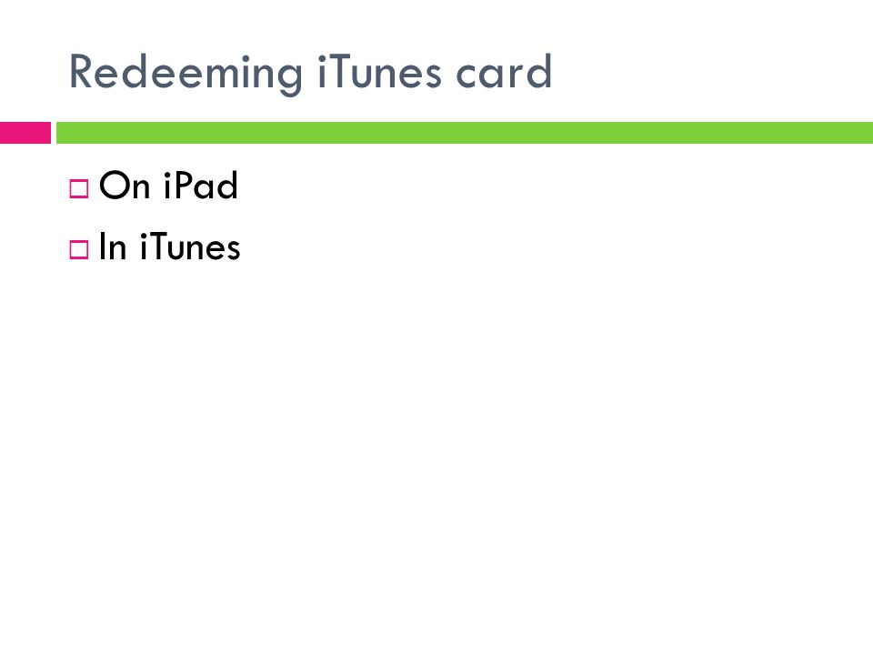Redeeming iTunes card  On iPad  In iTunes
