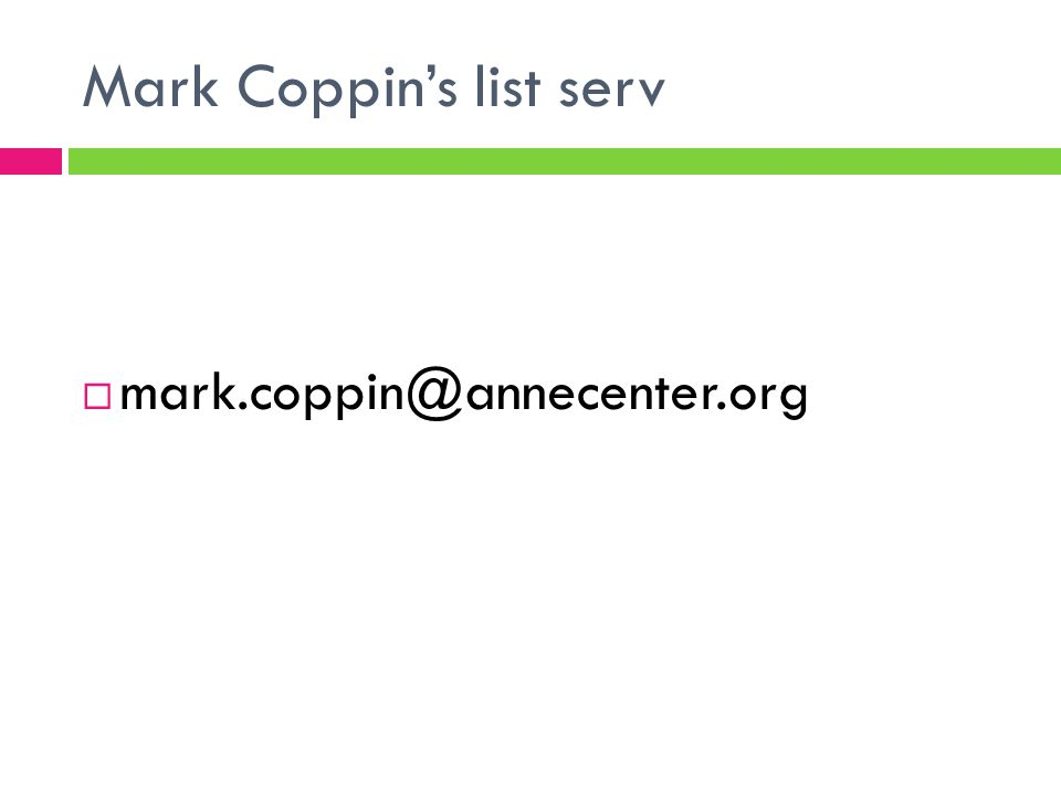 Mark Coppin's list serv  mark.coppin@annecenter.org