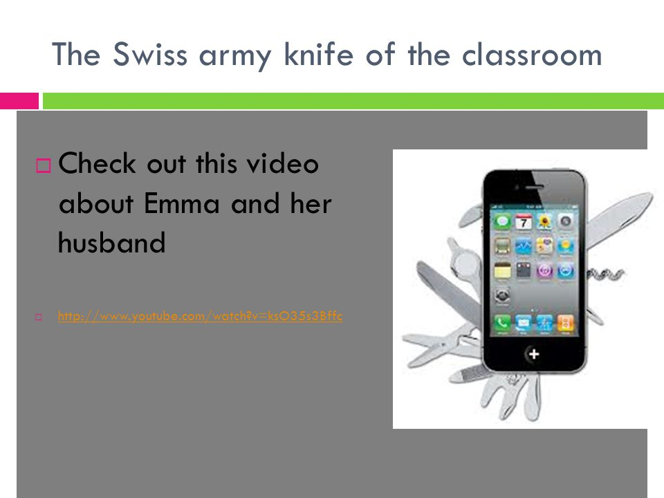 The Swiss army knife of the classroom  Check out this video about Emma and her husband  http://www.youtube.com/watch v=ksO35s3Bffc http://www.youtube.com/watch v=ksO35s3Bffc