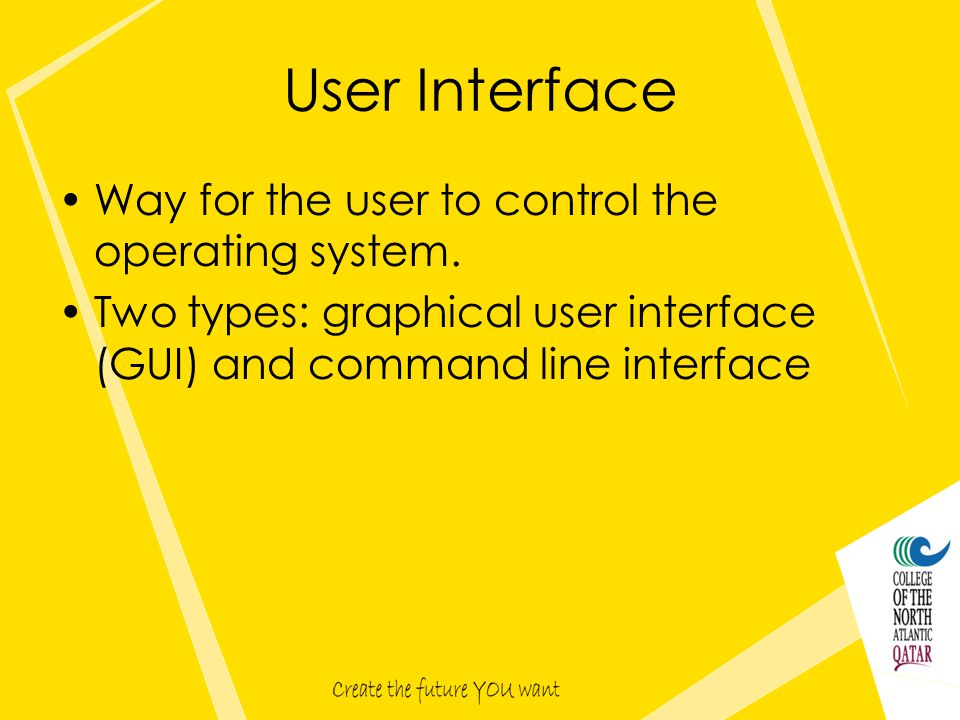 Way for the user to control the operating system.