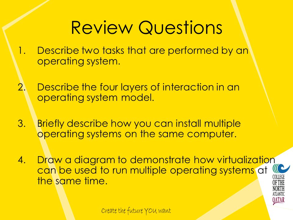 Review Questions 1.Describe two tasks that are performed by an operating system.