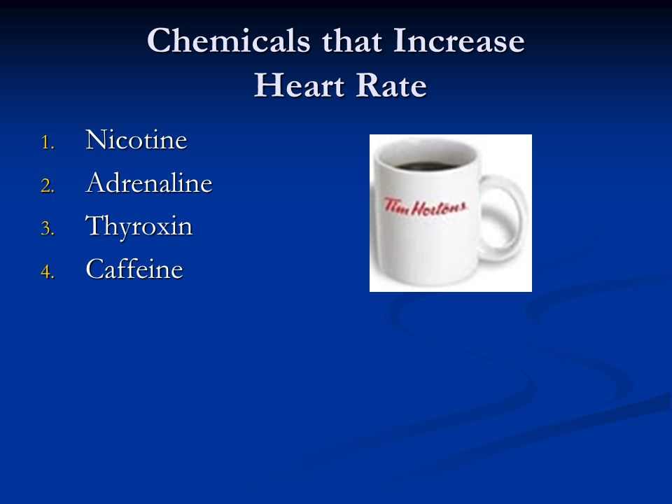 Chemicals that Increase Heart Rate 1. Nicotine 2. Adrenaline 3. Thyroxin 4. Caffeine