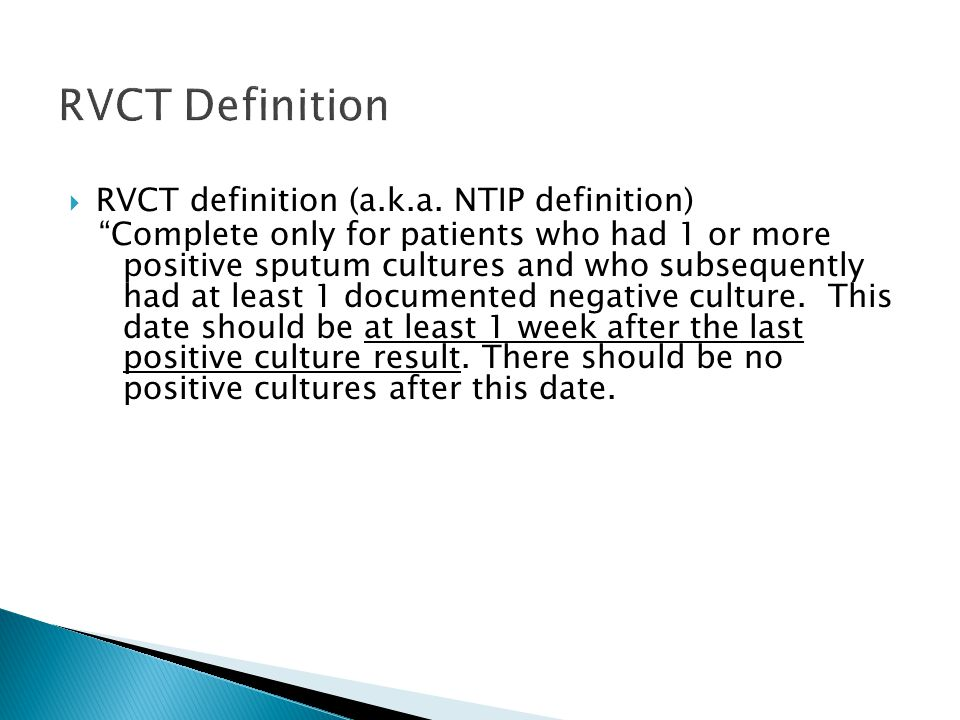 " RVCT definition (a.k.a. NTIP definition) ""Complete only for patients who had 1 or more positive sputum cultures and who subsequently had at least 1"