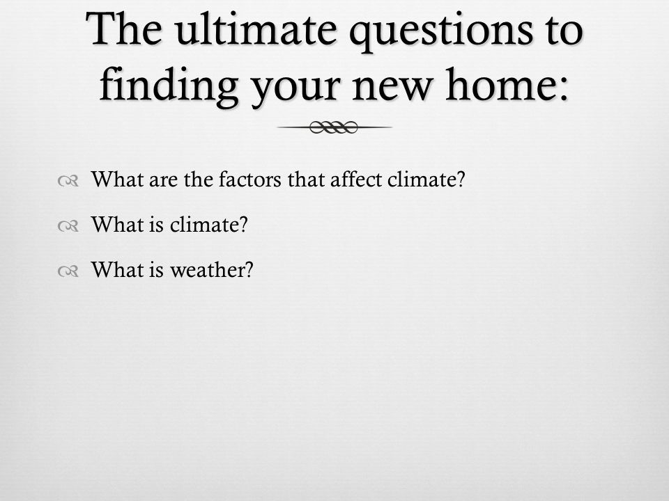 The ultimate questions to finding your new home:  What are the factors that affect climate.